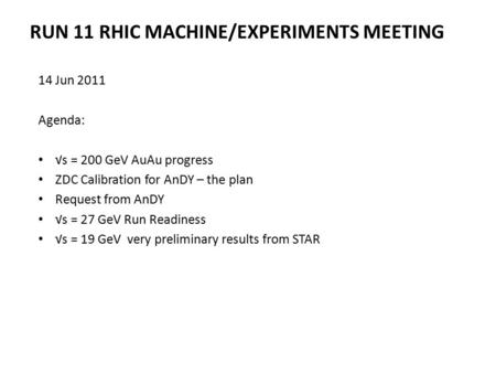 RUN 11 RHIC MACHINE/EXPERIMENTS MEETING 14 Jun 2011 Agenda: √s = 200 GeV AuAu progress ZDC Calibration for AnDY – the plan Request from AnDY √s = 27 GeV.
