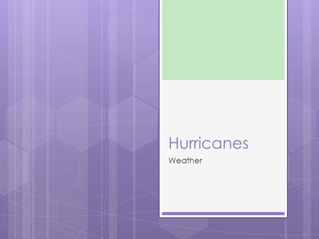 Hurricanes Weather. Hurricanes  The whirling tropical cyclones that occasionally have wind speeds exceeding 300 kilometers (185 miles) per hour are known.