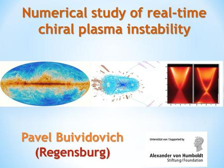 Numerical study of real-time chiral plasma instability Pavel Buividovich (Regensburg)