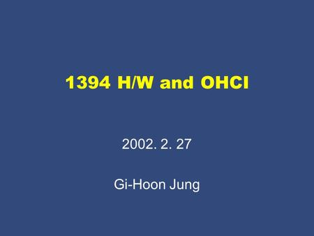 1394 H/W and OHCI 2002. 2. 27 Gi-Hoon Jung. 2002/01/162 Agenda Overview of the VITANA board OHCILynx PCI-based Host Controller Overview of the OHCI Spec.