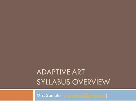 ADAPTIVE ART SYLLABUS OVERVIEW Mrs. Sample