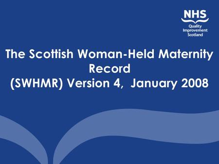 The Scottish Woman-Held Maternity Record (SWHMR) Version 4, January 2008.