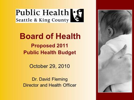 Board of Health Proposed 2011 Public Health Budget October 29, 2010 Dr. David Fleming Director and Health Officer.