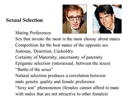Sexual Selection Mating Preferences Sex that invests the most is the most choosy about mates Competition for the best mates of the opposite sex Jealousy,