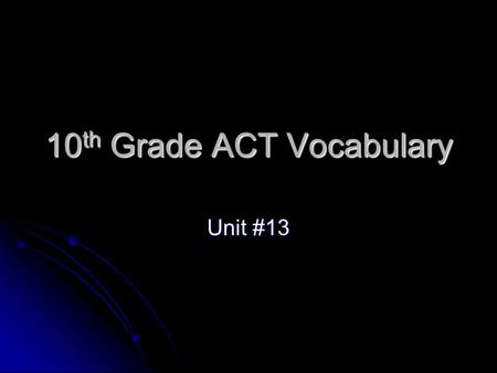 10 th Grade ACT Vocabulary Unit #13. negligible Adj. so small or unimportant it may safely be neglected or disregarded Adj. so small or unimportant it.