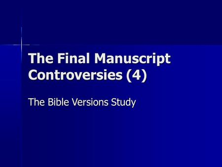 The Final Manuscript Controversies (4) The Bible Versions Study.