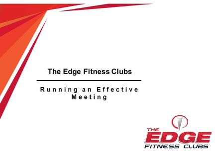 The Edge Fitness Clubs Running an Effective Meeting.