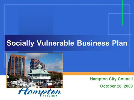 Socially Vulnerable Business Plan Hampton City Council October 28, 2009.
