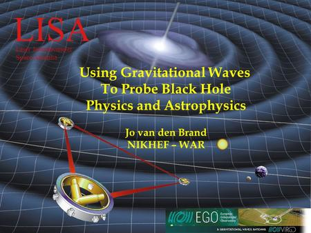 LISA  October 3, 2005 LISA Laser Interferometer Space Antenna Using Gravitational Waves To Probe Black Hole Physics and.