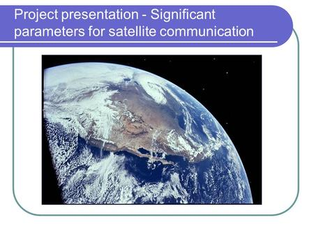 Project presentation - Significant parameters for satellite communication.