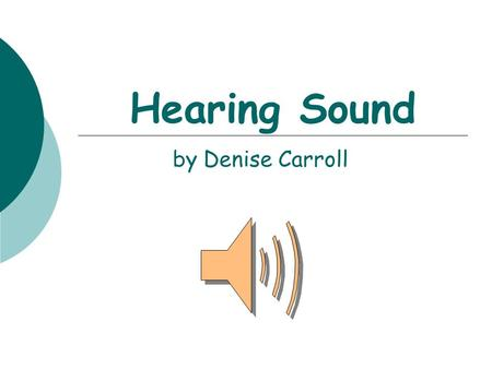 Hearing Sound by Denise Carroll Science of Sound Test  Sit and review notes for five minutes The test will begin shortly! There will be two short answer.