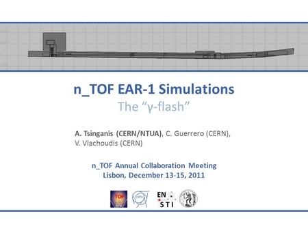 "N_TOF EAR-1 Simulations The ""γ-flash"" A. Tsinganis (CERN/NTUA), C. Guerrero (CERN), V. Vlachoudis (CERN) n_TOF Annual Collaboration Meeting Lisbon, December."
