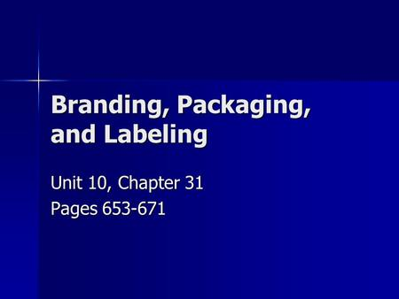 Branding, Packaging, and Labeling Unit 10, Chapter 31 Pages 653-671.