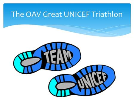 The OAV Great UNICEF Triathlon. Not long now until you can Run (or walk), Row, and Swim to raise money for UNICEF The OAV Great UNICEF Triathlon.