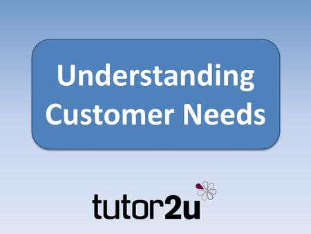 Understanding Customer Needs. Why understand customers? Because they are all different.