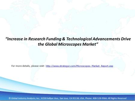 """Increase in Research Funding & Technological Advancements Drive the Global Microscopes Market"" For more details, please visit-"