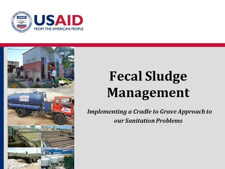 Fecal Sludge Management Implementing a Cradle to Grave Approach to our Sanitation Problems.