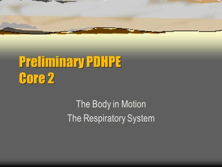 Preliminary PDHPE Core 2 The Body in Motion The Respiratory System.
