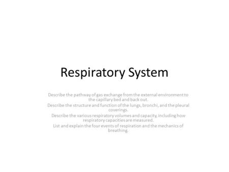 Respiratory System Describe the pathway of gas exchange from the external environment to the capillary bed and back out. Describe the structure and function.