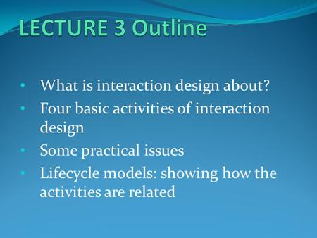 LECTURE 3 Outline What is interaction design about?