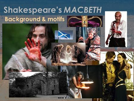 Shakespeare's MACBETH Background & motifs. Background Written about 1605-1606 Probably first performed 1606; first recorded Globe in 1611.