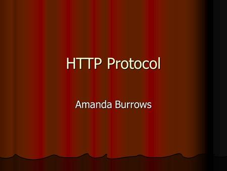 HTTP Protocol Amanda Burrows. HTTP Protocol The HTTP protocol is used to send HTML documents through the Internet. The HTTP protocol sends the HTML documents.