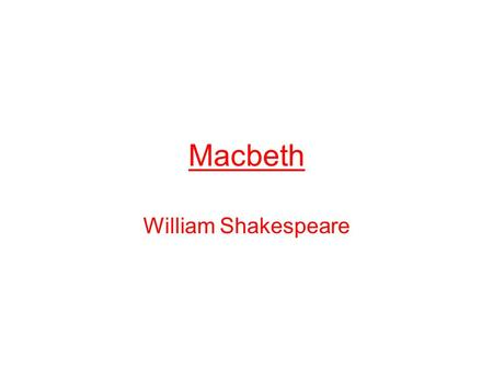 Macbeth William Shakespeare. Terms The play is a tragedy, which means it has a sad ending and a tragic hero. Tragic hero—basically a good person, but.
