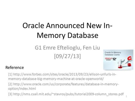 Oracle Announced New In- Memory Database G1 Emre Eftelioglu, Fen Liu [09/27/13] 1 [1]