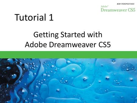 Tutorial 1 Getting Started with Adobe Dreamweaver CS5.