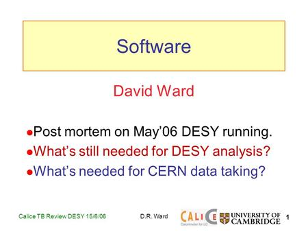 1 Calice TB Review DESY 15/6/06D.R. Ward David Ward Post mortem on May'06 DESY running. What's still needed for DESY analysis? What's needed for CERN data.