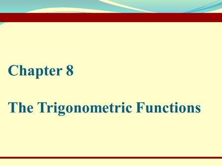 © 2010 Pearson Education Inc.Goldstein/Schneider/Lay/Asmar, CALCULUS AND ITS APPLICATIONS, 12e– Slide 1 of 39 Chapter 8 The Trigonometric Functions.