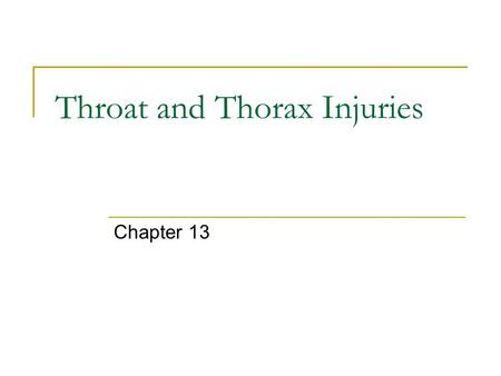 Throat and Thorax Injuries Chapter 13. Anatomy of the Throat Esophagus – passageway for food going from the mouth to the stomach. Trachea – made up of.