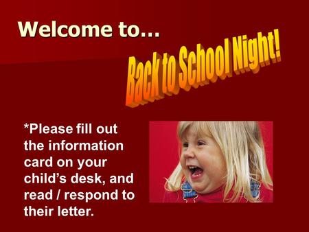 Welcome to… *Please fill out the information card on your child's desk, and read / respond to their letter.