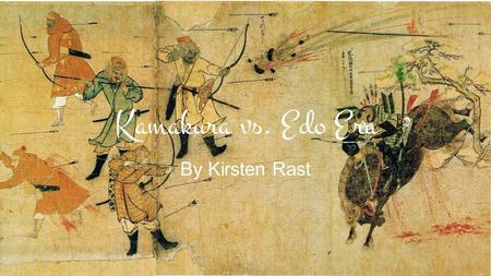 Kamakura vs. Edo Era By Kirsten Rast. Kamakura Era (1185 – 1333) ★ Women who belonged to the aristocracy were allowed to take part in politics. ★ Women.