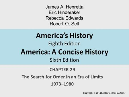 America's History Eighth Edition America: A Concise History Sixth Edition CHAPTER 29 The Search for Order in an Era of Limits 1973–1980 Copyright © 2014.