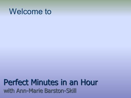 Perfect Minutes in an Hour with Ann-Marie Barston-Skill Welcome to.