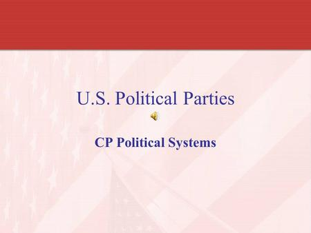 U.S. Political Parties CP Political Systems. U.S. Political Parties: Beginnings What is a political party? –Organization of people who share similar ideas.