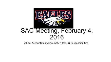 SAC Meeting, February 4, 2016 School Accountability Committee Roles & Responsibilities.
