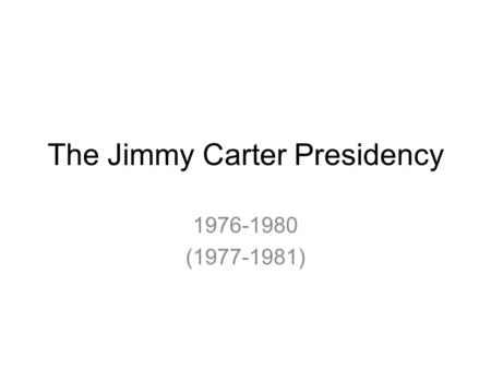 The Jimmy Carter Presidency 1976-1980 (1977-1981).