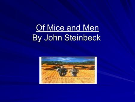 By John Steinbeck Of Mice and Men By John Steinbeck.