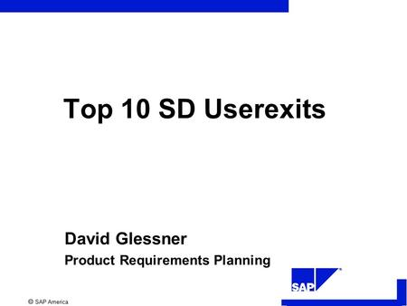  SAP America R Top 10 SD Userexits David Glessner Product Requirements Planning.