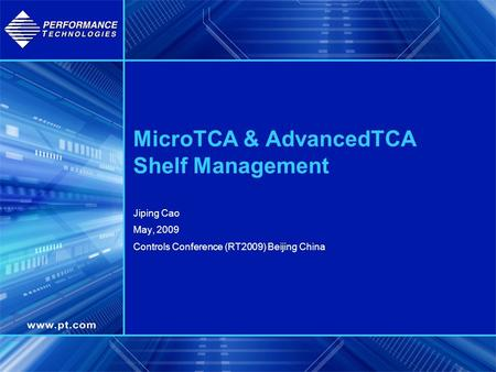 MicroTCA & AdvancedTCA Shelf Management Jiping Cao May, 2009 Controls Conference (RT2009) Beijing China.