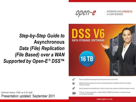Step-by-Step Guide to Asynchronous Data (File) Replication (File Based) over a WAN Supported by Open-E ® DSS™ Software Version: DSS ver. 6.00 up85 Presentation.