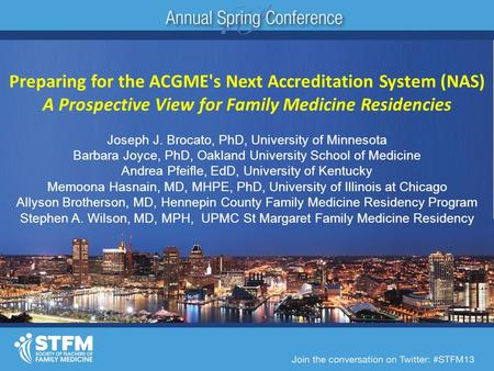 Preparing for the ACGME's Next Accreditation System (NAS) A Prospective View for Family Medicine Residencies Joseph J. Brocato, PhD, University of Minnesota.