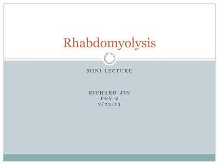 MINI LECTURE RICHARD JIN PGY-2 2/23/15 Rhabdomyolysis.
