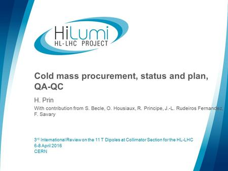 Cold mass procurement, status and plan, QA-QC H. Prin With contribution from S. Becle, O. Housiaux, R. Principe, J.-L. Rudeiros Fernandez, F. Savary 3.