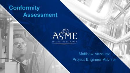 Conformity Assessment Matthew Vazquez Project Engineer Advisor.