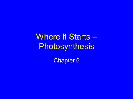 Where It Starts – Photosynthesis Chapter 6. Sunlight as an Energy Source Photosynthesis runs on a fraction of the electromagnetic spectrum, or the full.