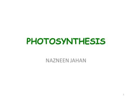 PHOTOSYNTHESIS NAZNEEN JAHAN 1. THE SUN: MAIN SOURCE OF ENERGY FOR LIFE ON EARTH 2.
