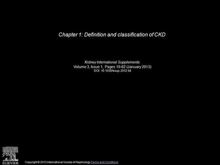 Chapter 1: Definition and classification of CKD Kidney International Supplements Volume 3, Issue 1, Pages 19-62 (January 2013) DOI: 10.1038/kisup.2012.64.